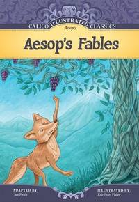 Aesop's Fables (Calico Illustrated Classics) by Aesop