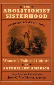 THE ABOLITIONIST SISTERHOOD: WOMEN'S POLITICAL CULTURE IN ANTEBELLUM AMERICA