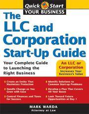 The LLC and Corporation Start-Up Guide: Your Complete Guide to Launching the Right Business...