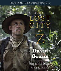 image of The Lost City of Z (Movie Tie-In): A Tale of Deadly Obsession in the Amazon