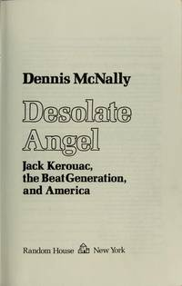 Desolate Angel. Jack Kerouac, the Beat Generation, and America. A Biography