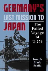 Germany's Last Mission to Japan : The Failed Voyage of U-234