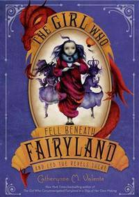 Girl Who Fell Beneath Fairyland and Led the Revels - Fairyland vol. 2