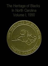 The Heritage of Blacks in North Carolina.  Volume I, 1990