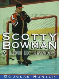 Scotty Bowman  A Life in Hockey