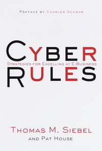 CYBER RULES Strategies for Excelling At E-Business by  Thomas M. & Pat House Siebel - Hardcover - 1999 - from Neil Shillington: Bookdealer & Booksearch (SKU: 96900)
