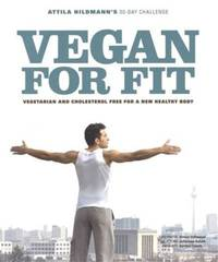 Vegan for Fit - Attila Hildmann's 30-Day Challenge: Vegetarian and cholesterol free for a new...