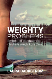 Weighty Problems: Embodied Inequality at a Children's Weight Loss Camp by Laura Backstrom - Hardcover - 2019 - from Gulls Nest Books (SKU: 486696)