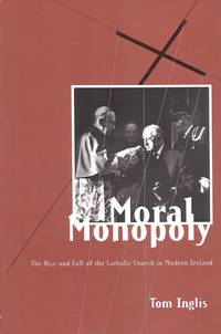 Moral Monopoly: Rise and Fall of the Catholic Church in Modern Ireland