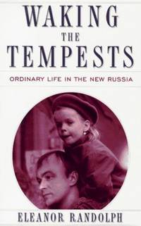 Waking the Tempests Ordinary Life in the New Russia
