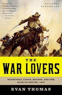 The War Lovers: Roosevelt, Lodge, Hearst, and Rush to Empire, 1898