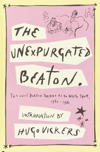 image of THE UNEXPURGATED BEATON:The Cecil Beaton Diaries as He Wrote Them, 1970-1980