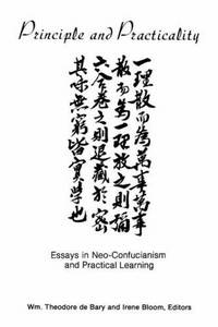 Principle and Practicality: Essays in Neo-Confucianism and Practical Learning