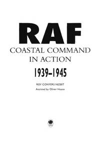 RAF Coastal Command In Action 1939-1945. by  Roy Conyers Nesbit - Hardcover - Reprint. - 2000 - from N. G. Lawrie Books. (SKU: 35110)