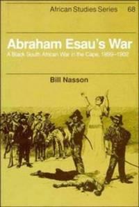 Abraham Esau's War A Black South African War in the Cape, 1899-1902