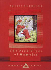 The Pied Piper of Hamelin (Everyman's Library Children's Classics) by Robert Browning - from Better World Books  and Biblio.com