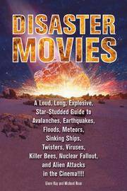 Disaster Movies: A Loud, Long, Explosive, Star-Studded Guide to Avalanches, Earthquakes, Floods,...