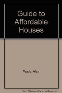 Alex Wade's Guide to Affordable Houses