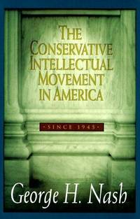 Conservative Intellectual Movement: In America Since 1945