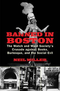 BANNED IN BOSTON: The Watch and Ward Society's Crusade against Books, Burlesque, and the...
