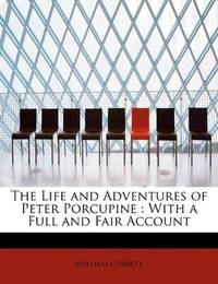 image of The Life and Adventures of Peter Porcupine: With a Full and Fair Account