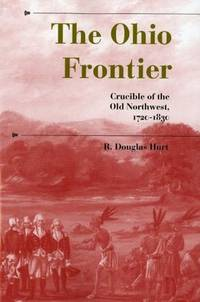 The Ohio Frontier: Crucible of the Old Northwest, 1720–1830 (A History of the Trans-Appalachian...