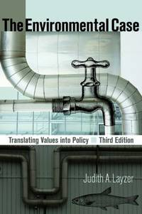 The Environmental Case: Translating Values Into Policy, 3rd Edition