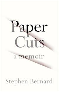 Paper Cuts: A Memoir by  Stephen Bernard - Hardcover - 2018 - from Books In Brisbane (SKU: 001039)