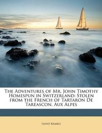 image of The Adventures of Mr. John Timothy Homespun in Switzerland: Stolen from the French of Tartaron De Tareascon, Aux Alpes