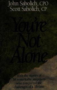 You're Not Alone: With the Stories of 38 Remarkable Amputees Who Conquered the Challenges of...