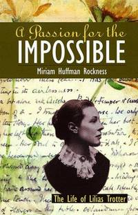 A Passion for the Impossible the Life of Lilias Trotter