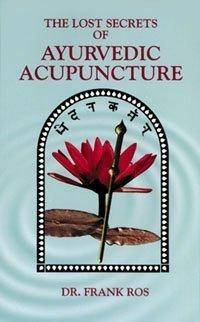 LOST SECRETS OF AYURVEDIC ACUPUNCTURE