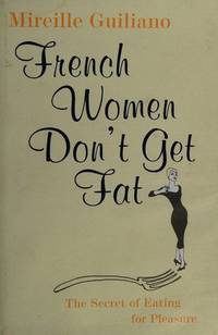 French Women don't Get Fat by Mireille Guiliano - First Edition - 2005 - from BOOKNEST (SKU: 101137)