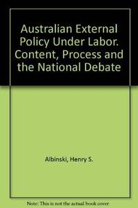 Australian External Policy Under Labor. Content, Process and the National Debate by  Henry S ALBINSKI - Hardcover - from The Book Firm (SKU: 64821)