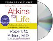 image of Atkins for Life: The Complete Controlled Carb Program for Permanent Weight Loss and Good Health