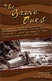 The Brave Ones: The Journals and Letters of the 1911-12 Expedition Down  the Green and Colorado Rivers