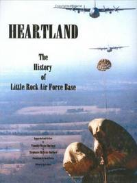 HEARTLAND: THE HISTORY OF LITTLE ROCK AIR FORCE BASE