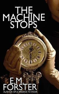 The Machine Stops by  E. M Forster - Hardcover - from Russell Books Ltd (SKU: ING9781434442123)