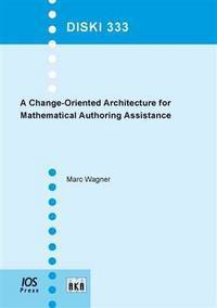 A change-oriented architecture for mathematical authoring assistance. (Dissertations in...