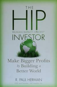 The HIP Investor: Make Bigger Profits by Building a Better World [Hardcover] Herman, R. Paul by  R. Paul Herman - Hardcover - Signed - 2010-04-26 - from Ocean Books (SKU: JP-VU46-H8KI)