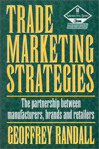 Trade Marketing Strategies, Second Edition: The partnership between manufacturers, brands and...