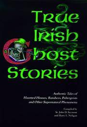 True Irish Ghost Stories: Authentic Tales of Haunted Houses, Banshees, Poltergeists and Other Supernatural Phenomena