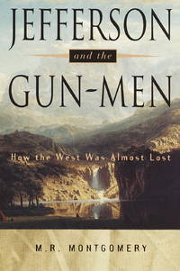 Jefferson and the Gun-Men, How the West Was Almost Lost