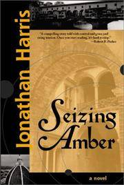 SEIZING AMBER by  Jonathan Harris - First Edition - from True Treasures (SKU: 7720)