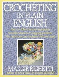 Crocheting in Plain English: Easy-to-follow lessons in patterns, Sensible solutions to nagging...