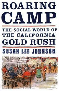 Roaring Camps. The Social World of the California Gold Rush.