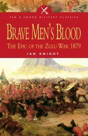 BRAVE MEN'S BLOOD: The Epic of the Zulu War 1879 (Pen and Sword Military Classics)