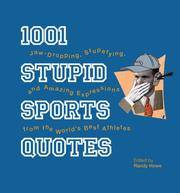 1001 Stupid Sports Quotes  Jaw-Dropping, Stupefying, and Amazing  Expressions from the World's Best Athletes