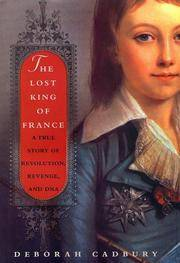 The Lost King of France: A True Story of Revolution, Revenge, and DNA by Deborah Cadbury - First Edition - 2002 - from Fireside Bookshop and Biblio.com