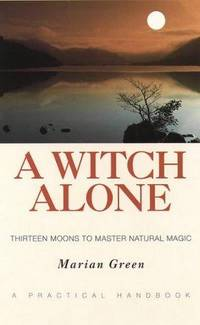 A Witch Alone: Thirteen Moons to Master Natural Magic